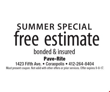 SUMMER SPECIAL. Free estimate. bonded & insured. Must present coupon. Not valid with other offers or prior services. Offer expires 9-8-17.