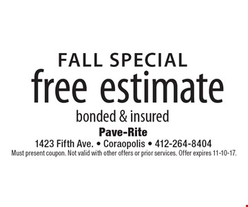 FALL SPECIAL. Free estimate bonded & insured. Must present coupon. Not valid with other offers or prior services. Offer expires 11-10-17.