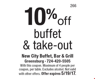 10% off buffet& take-out. With this coupon. Maximum of 4 people per coupon, per table. Excludes alcohol. Not valid with other offers. Offer expires 5/19/17.