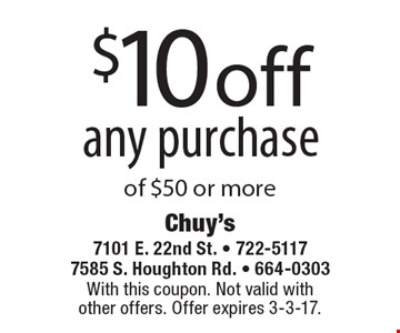$10 off any purchase of $50 or more. With this coupon. Not valid with other offers. Offer expires 3-3-17.
