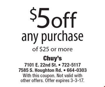 $5 off any purchase of $25 or more. With this coupon. Not valid with other offers. Offer expires 3-3-17.