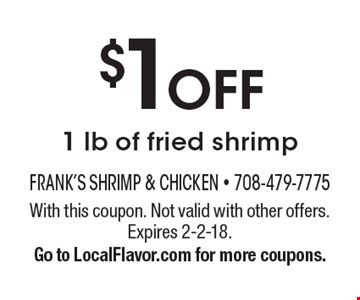 $1 Off 1 lb of fried shrimp. With this coupon. Not valid with other offers. Expires 2-2-18. Go to LocalFlavor.com for more coupons.