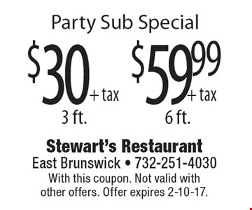 Party Sub Special - $30+tax for 3 ft. OR $59.99+tax for 6 ft. With this coupon. Not valid with other offers. Offer expires 2-10-17.