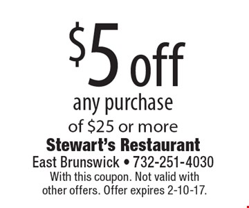 $5 off any purchase of $25 or more. With this coupon. Not valid with other offers. Offer expires 2-10-17.