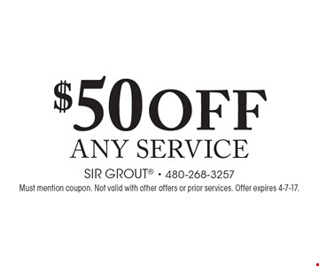 $50 off any service. Must mention coupon. Not valid with other offers or prior services. Offer expires 4-7-17.