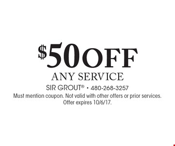 $50 off any service. Must mention coupon. Not valid with other offers or prior services. Offer expires 10/6/17.