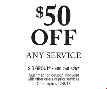 $50 off any service. Must mention coupon. Not valid with other offers or prior services.Offer expires 12/8/17.