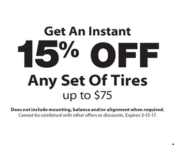 Get An Instant 15% Off Any Set Of Tires, up to $75. Does not include mounting, balance and/or alignment when required. Cannot be combined with other offers or discounts. Expires 3-15-17.