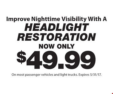 Improve Nighttime Visibility With A Headlight Restoration, now only $49.99. On most passenger vehicles and light trucks. Expires 5/31/17.