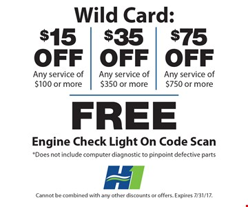 Wild Card: $15 off any service of $100 or more, $35 off any service of $350 or more, $75 off any service of $750 or more, Free engine check light on code scan *Does not include computer diagnostic to pinpoint defective parts. Cannot be combined with any other discounts or offers. Expires 7/31/17.