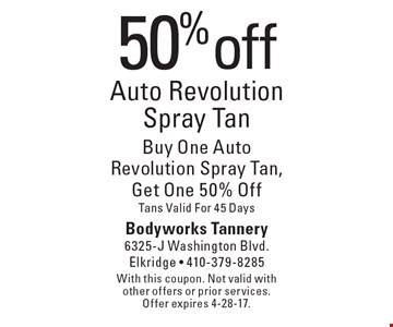 50% off Auto Revolution Spray Tan Buy One Auto Revolution Spray Tan, Get One 50% Off Tans Valid For 45 Days. With this coupon. Not valid with other offers or prior services. Offer expires 4-28-17.