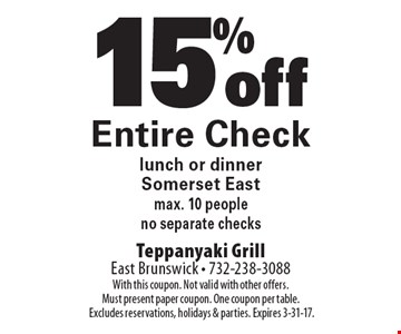 15% off Entire Check lunch or dinner. Somerset East. max. 10 people. no separate checks. With this coupon. Not valid with other offers. Must present paper coupon. One coupon per table. Excludes reservations, holidays & parties. Expires 3-31-17.
