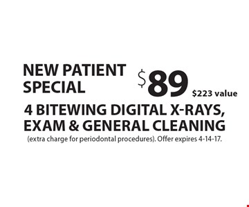 New Patient Special $89 4 Bitewing Digital X-Rays, Exam & General Cleaning. $223 value (extra charge for periodontal procedures). Offer expires 4-14-17.