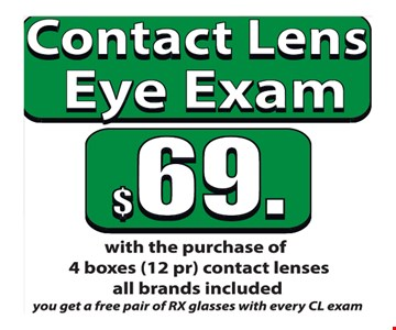 Contact Lens Eye Exam $69. With The Purchase Of 4 Boxes (12pr) Contact Lenses All Brands Included. You Get A Free Pair Of RX Glasses With Every CL Exam.