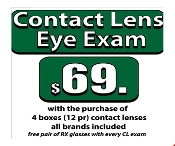 Contact Lens Eye Exam $69 with the purchase of 4 boxes (12 pr) contact lenses. All brands included. Free pair of RX glasses with every CL exam.