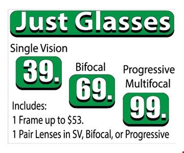 Just Glasses. Single Vision $39, Bifocal $69, Progressive Multifocal $99. Includes: 1 frame up to $53, 1 pair lenses in SV, Bifocal or Progressive.