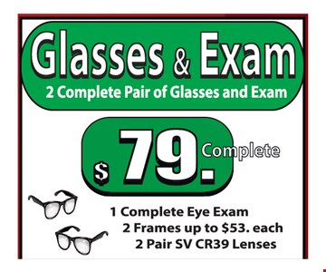 Glasses & Exam $79 complete. 2 complete pairs of glasses and exam.
