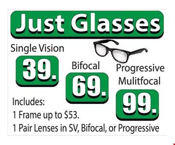 Just glasses. Single vision $39, bifocal $69, progressive multifocal $99. Includes 1 frame up to $53, 1 pair of lenses in SV, bifocal or progressive.
