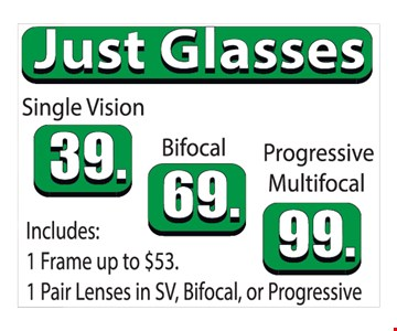 Just Glasses, Single Vision $39, Bifocal $69, Progressive Multifocal $99