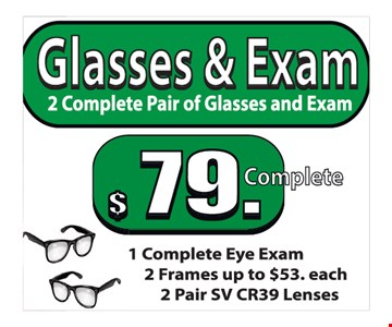 Glasses & Exam, 2 Complete Pair of glasses and exam $79 complete