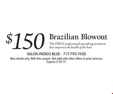 $150 Brazilian Blowout The only professional smoothing treatment that improves the health of the hair. New clients only. With this coupon. Not valid with other offers or prior services. Expires 3-30-17.