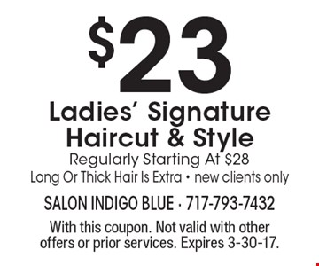 $23 Ladies' Signature Haircut & Style Regularly Starting At $28 Long Or Thick Hair Is Extra - new clients only. With this coupon. Not valid with other offers or prior services. Expires 3-30-17.