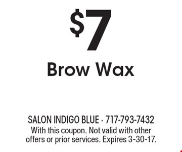 $7 Brow Wax. With this coupon. Not valid with other offers or prior services. Expires 3-30-17.
