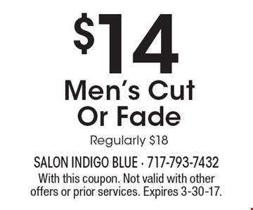 $14 Men's Cut Or Fade Regularly $18. With this coupon. Not valid with other offers or prior services. Expires 3-30-17.