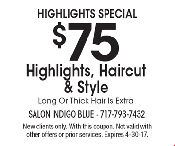 Highlights Special $75 Highlights, Haircut & Style Long Or Thick Hair Is Extra. New clients only. With this coupon. Not valid with other offers or prior services. Expires 4-30-17.