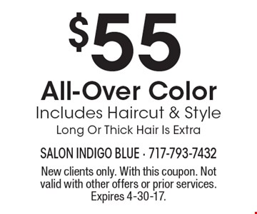 $55 All-Over Color Includes Haircut & Style Long Or Thick Hair Is Extra. New clients only. With this coupon. Not valid with other offers or prior services. Expires 4-30-17.
