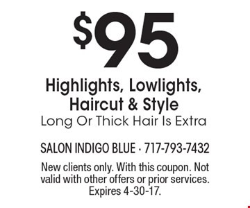 $95 Highlights, Lowlights, Haircut & Style Long Or Thick Hair Is Extra. New clients only. With this coupon. Not valid with other offers or prior services. Expires 4-30-17.