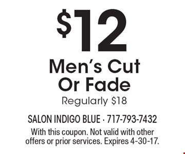 $12 Men's Cut Or Fade Regularly $18. With this coupon. Not valid with other offers or prior services. Expires 4-30-17.