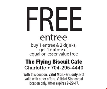 FREE entree. Buy 1 entree & 2 drinks,get 1 entree of equal or lesser value free. With this coupon. Valid Mon.-Fri. only. Not valid with other offers. Valid at Stonecrest location only. Offer expires 9-29-17.