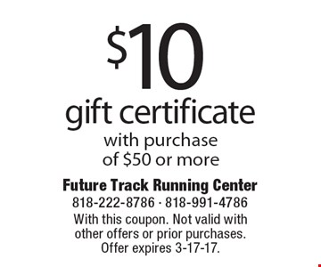 $10 gift certificate with purchase of $50 or more. With this coupon. Not valid with other offers or prior purchases. Offer expires 3-17-17.