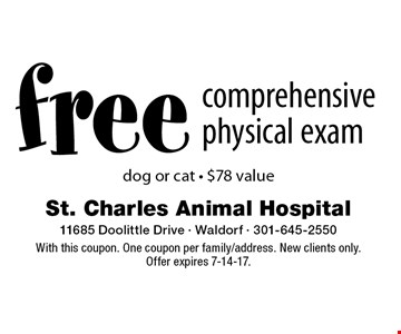 free comprehensive physical exam. Dog or cat - $78 value. With this coupon. One coupon per family/address. New clients only. Offer expires 7-14-17.