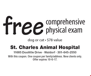 Free comprehensive physical exam dog or cat - $78 value. With this coupon. One coupon per family/address. New clients only. Offer expires 10-6-17.