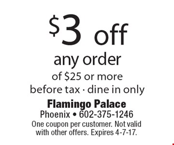 $3 off any order of $25 or more, before tax. Dine in only. One coupon per customer. Not valid with other offers. Expires 4-7-17.