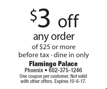 $3 off any order of $25 or morebefore tax - dine in only. One coupon per customer. Not validwith other offers. Expires 10-6-17.