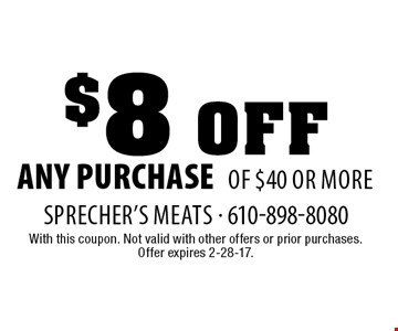 $8 off any purchase of $40 or more. With this coupon. Not valid with other offers or prior purchases.Offer expires 2-28-17.