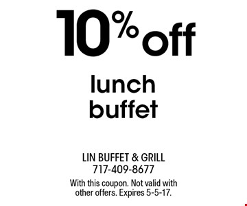 10% off lunch buffet. With this coupon. Not valid with other offers. Expires 5-5-17.