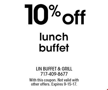 10% off lunch buffet. With this coupon. Not valid with other offers. Expires 9-15-17.