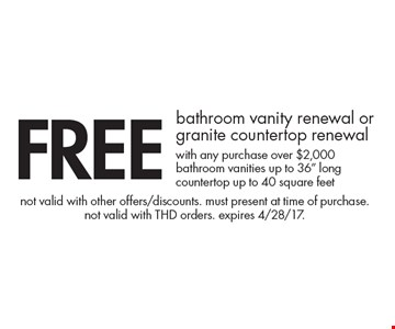 FREE bathroom vanity renewal or granite countertop renewal with any purchase over $2,000. Bathroom vanities up to 36