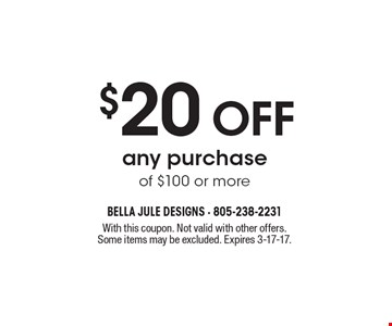 $20 OFF any purchase of $100 or more. With this coupon. Not valid with other offers.Some items may be excluded. Expires 3-17-17.