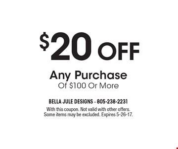 $20 OFF Any Purchase Of $100 Or More. With this coupon. Not valid with other offers.Some items may be excluded. Expires 5-26-17.