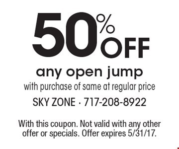 50% Off any open jump with purchase of same at regular price. With this coupon. Not valid with any other offer or specials. Offer expires 5/31/17.