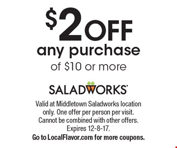 $2 OFF any purchase of $10 or more. Valid at Middletown Saladworks location only. One offer per person per visit. Cannot be combined with other offers. Expires 12-8-17. Go to LocalFlavor.com for more coupons.