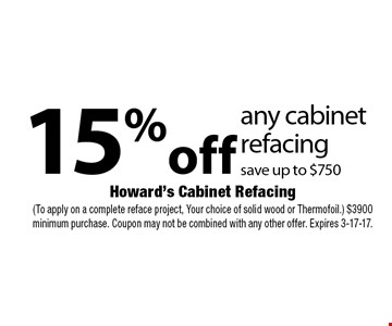 15% off any cabinet refacing. Save up to $750. (To apply on a complete reface project, Your choice of solid wood or Thermofoil.) $3900 minimum purchase. Coupon may not be combined with any other offer. Expires 3-17-17.