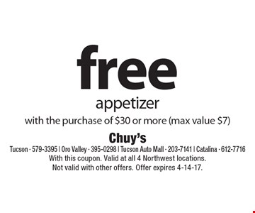 Free appetizer with the purchase of $30 or more (max value $7). With this coupon. Valid at all 4 Northwest locations. Not valid with other offers. Offer expires 4-14-17.