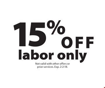 15% OFF labor only. Not valid with other offers or prior services. Exp. 2-2-18.