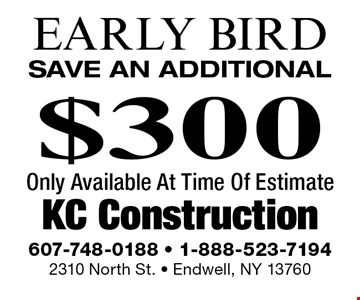 Early bird! Save an additional $300 only available at time of estimate.